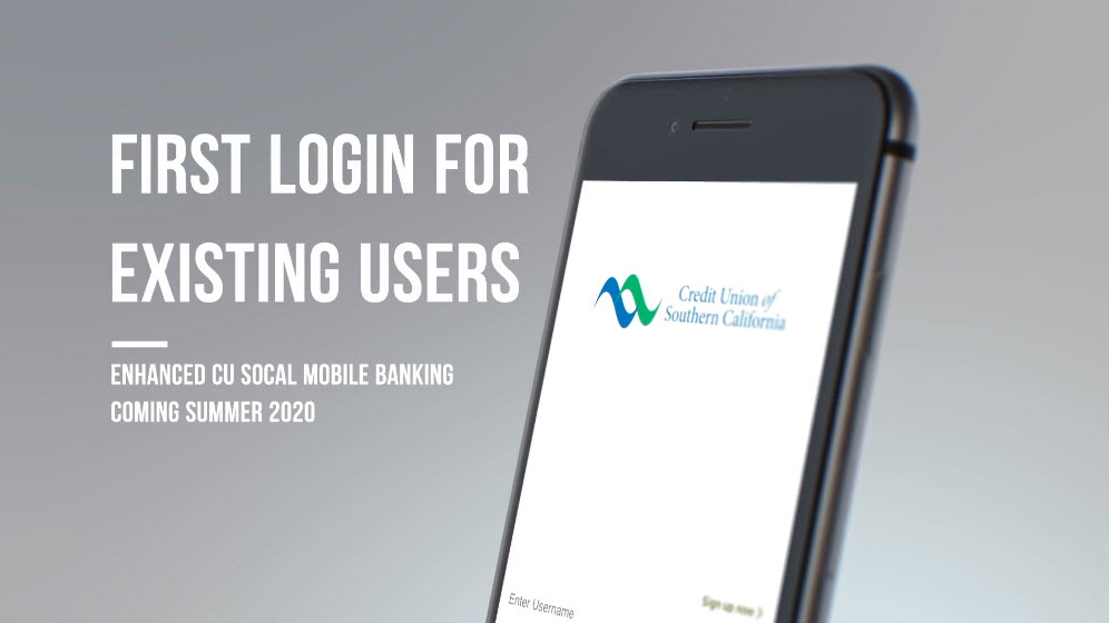 Learn how to login on CU SoCal's new Mobile Banking app coming summer 2020.