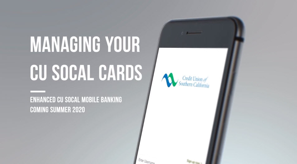 Learn how to manage your CU SoCal Cards on CU SoCal's new Mobile Banking app coming summer 2020.