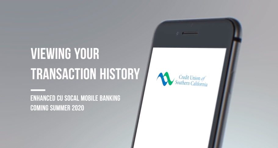 Learn how to view your transaction history on CU SoCal's new Mobile Banking app coming summer 2020.